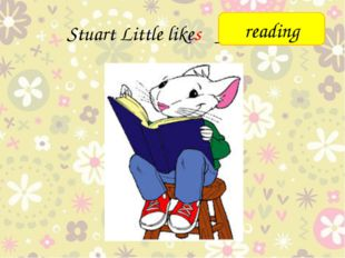 Stuart Little likes ______ reading