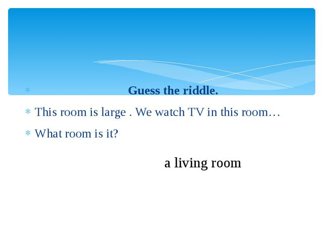 Guess the riddle. This room is large . We watch TV in this room… What room i...