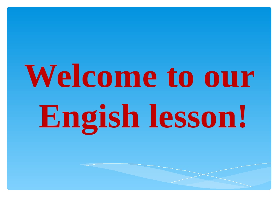 Welcome to our Engish lesson!
