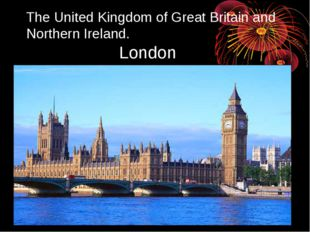 The United Kingdom of Great Britain and Northern Ireland. 			London