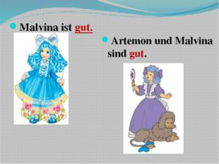 Malvina ist gut. Artemon und Malvina sind gut.