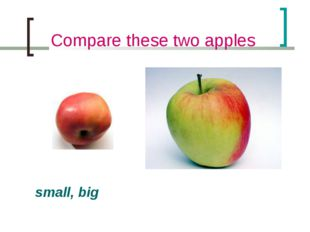 Compare these two apples small, big