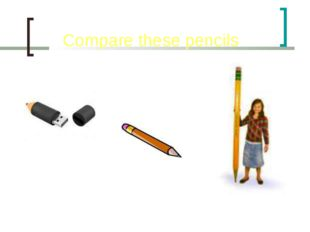 Compare these pencils thick, thin, long, funny