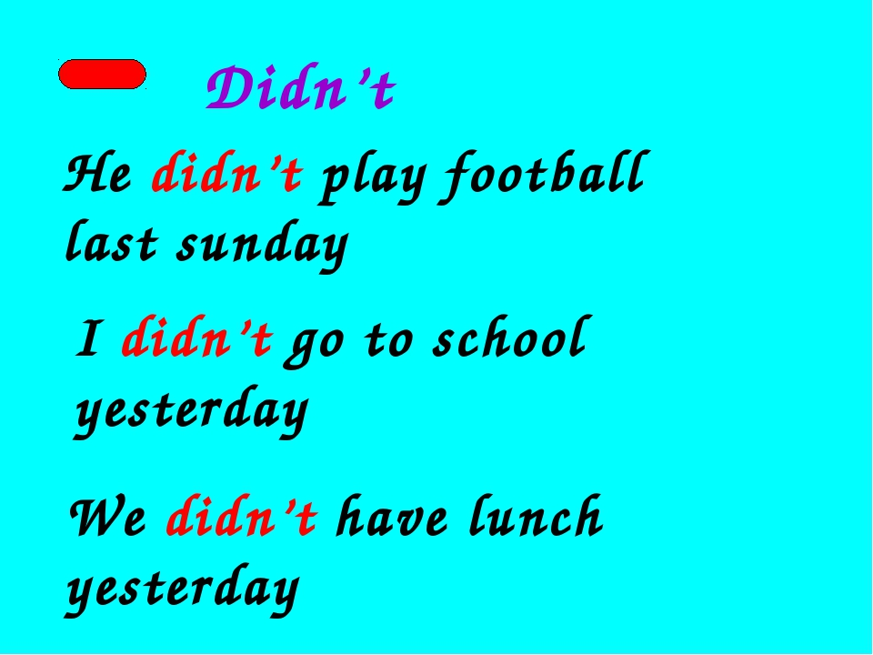 Didn't He didn't play football last sunday I didn't go to school yesterday We...