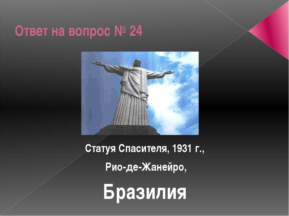 Ответ на вопрос № 24 Статуя Спасителя, 1931 г., Рио-де-Жанейро, Бразилия