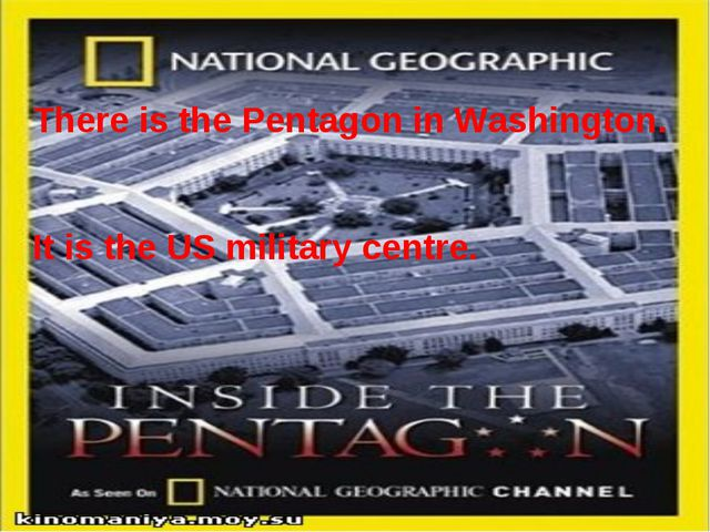 There is the Pentagon in Washington. It is the US military centre.