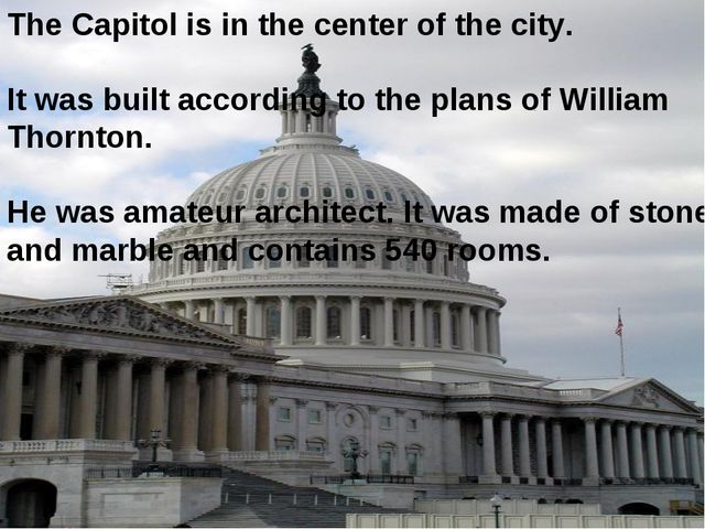 The Capitol is in the center of the city. It was built according to the plans...