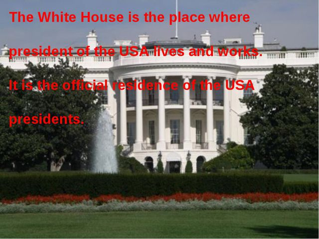 The White House is the place where president of the USA lives and works. It i...