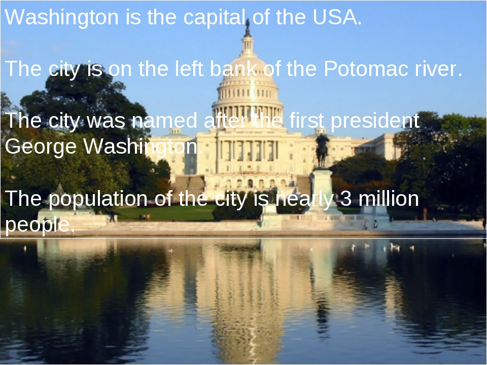 Washington is the capital of the USA. The city is on the left bank of the Pot...