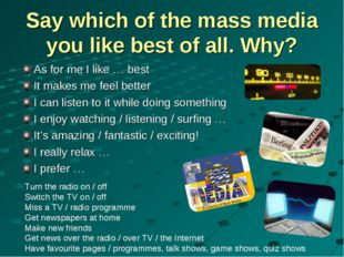 Say which of the mass media you like best of all. Why? As for me I like … bes