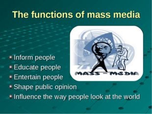 The functions of mass media Inform people Educate people Entertain people Sha