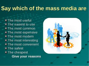 Say which of the mass media are The most useful The easiest to use The most c