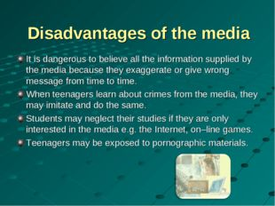 Disadvantages of the media It is dangerous to believe all the information sup