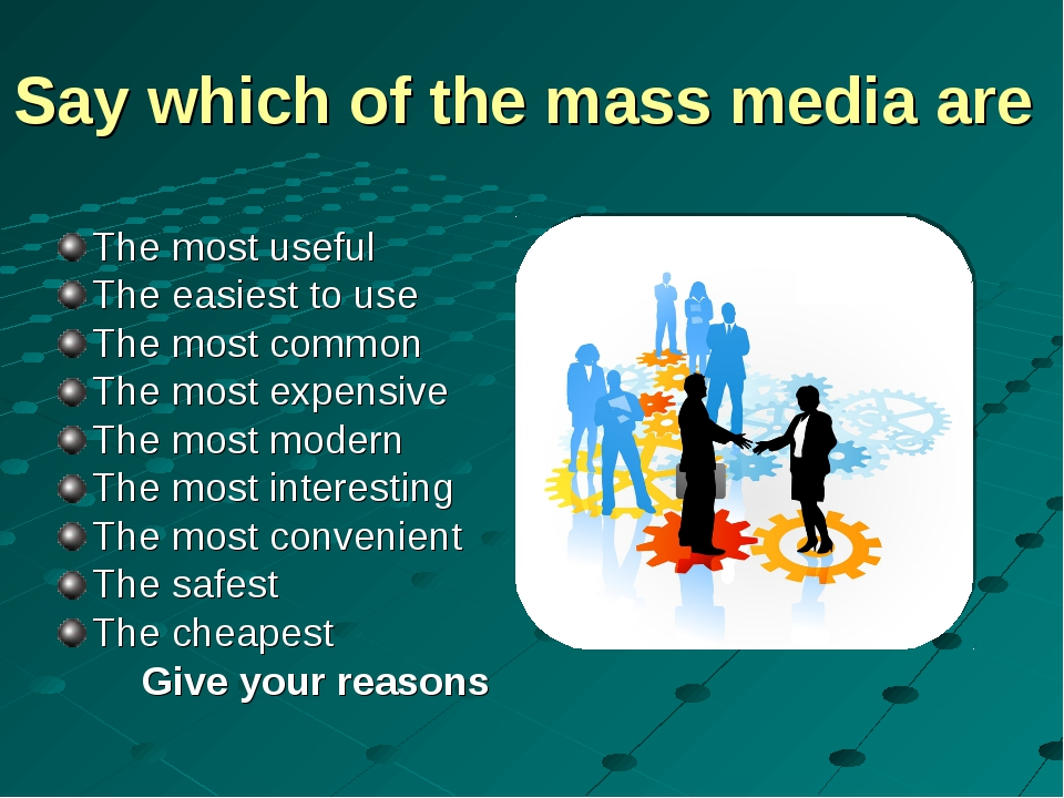 Say which of the mass media are The most useful The easiest to use The most c...