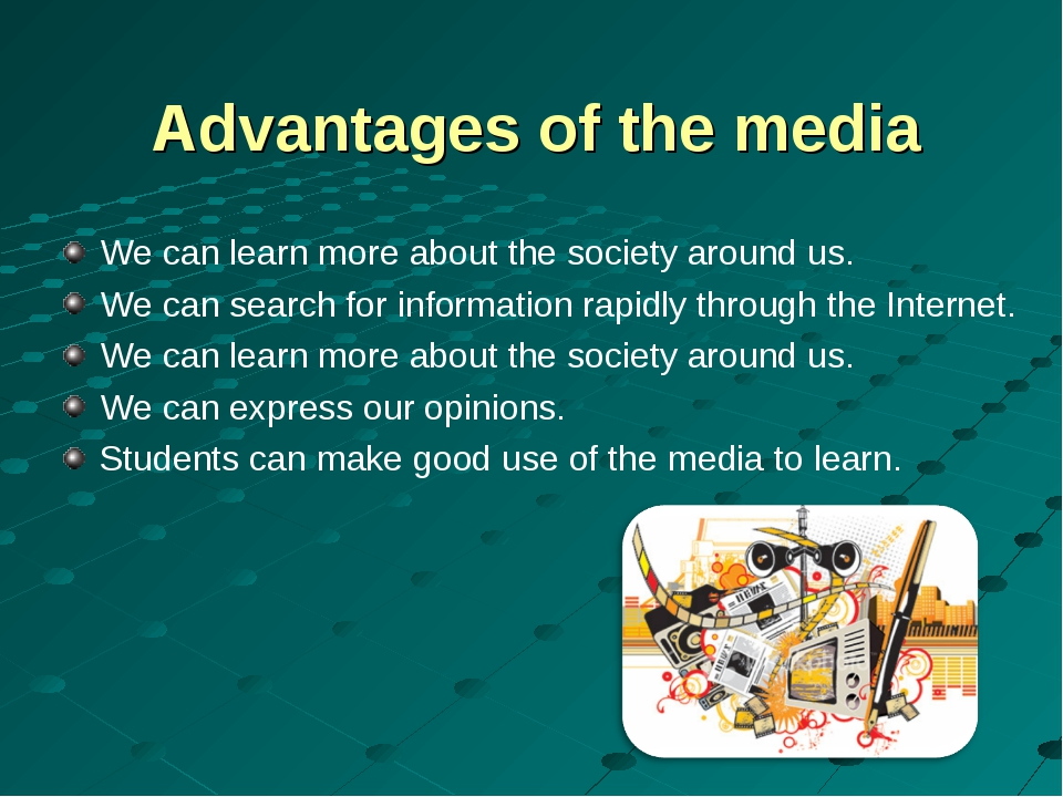 Advantages of the media We can learn more about the society around us. We can...