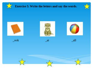Exercise 5. Write the letters and say the words. _ook _at _all