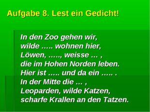 Aufgabe 8. Lest ein Gedicht! In den Zoo gehen wir, wilde ….. wohnen hier, Löw