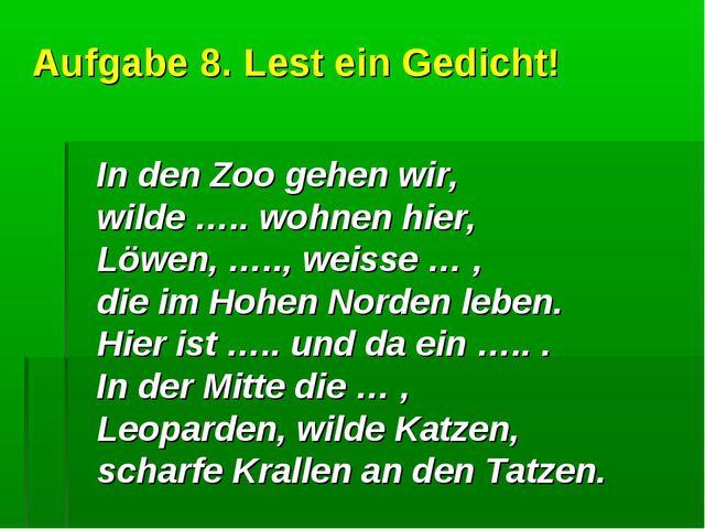 Aufgabe 8. Lest ein Gedicht! In den Zoo gehen wir, wilde ….. wohnen hier, Löw...