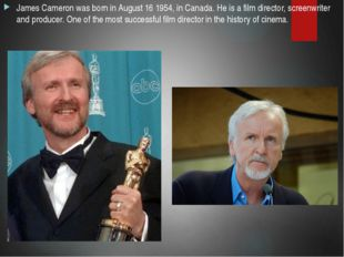 He was awarded «Oscar» for 2 legendary films: Avatar and Titanic