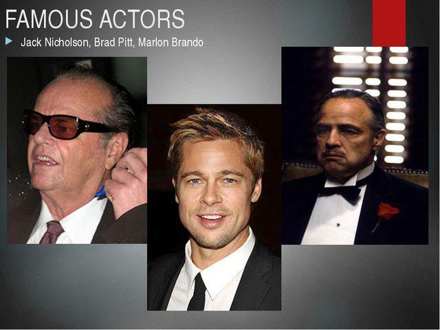 FAMOUS ACTORS Jack Nicholson, Brad Pitt, Marlon Brando