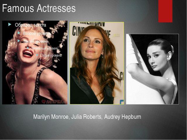 Famous Actresses Marilyn Monroe, Julia Roberts, Audrey Hepburn