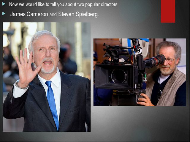 Now we would like to tell you about two popular directors: James Cameron and...