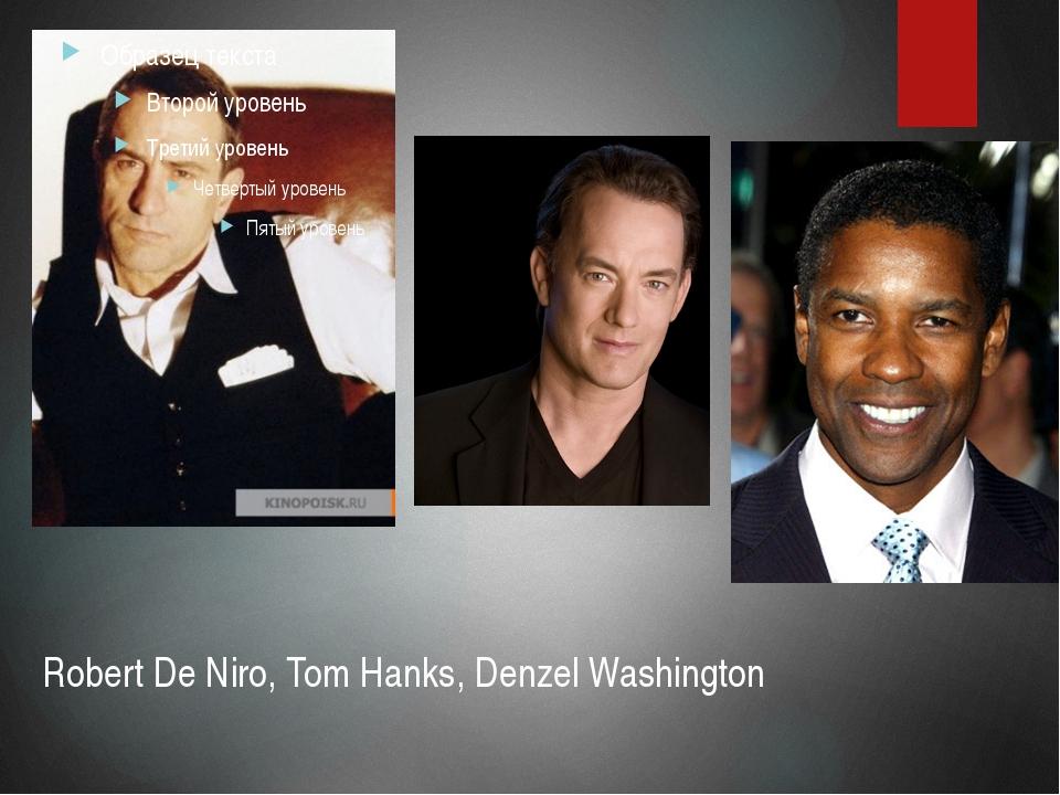 Robert De Niro, Tom Hanks, Denzel Washington