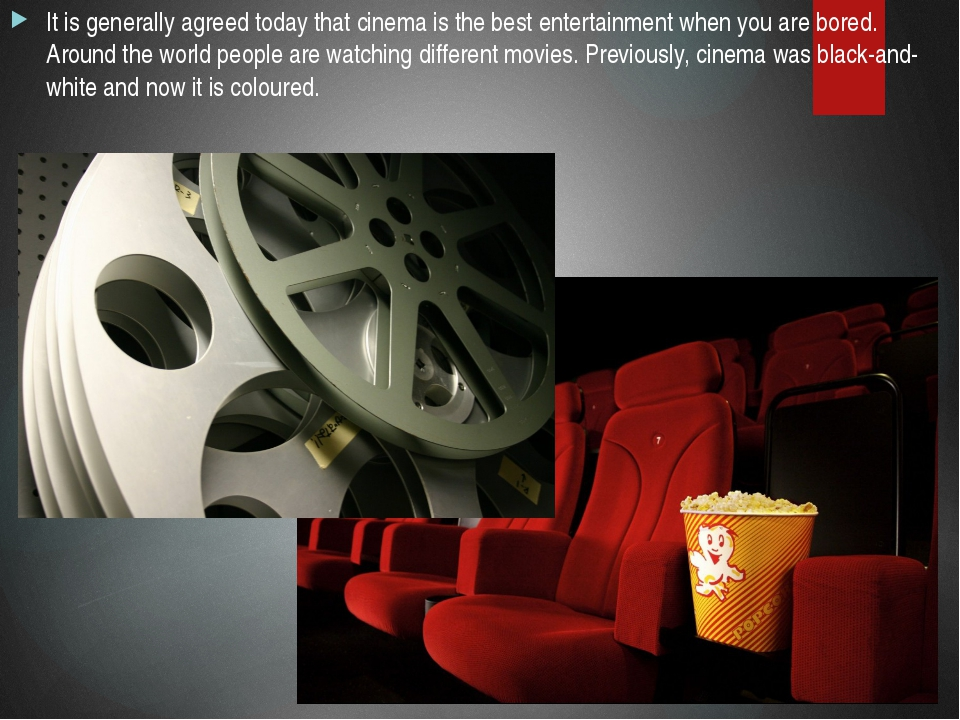 It is generally agreed today that cinema is the best entertainment when you a...