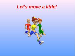 Let's move a little!