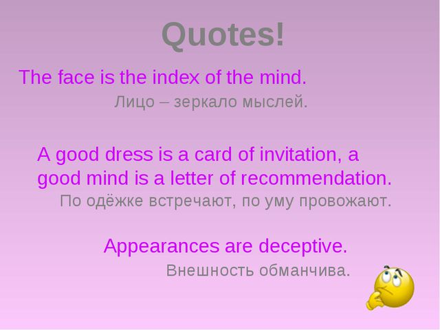 Appearances are deceptive. A good dress is a card of invitation, a good mind...