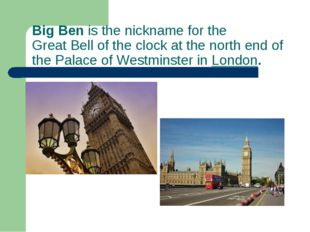 Big Benis the nickname for the GreatBellof theclockat the north end of t