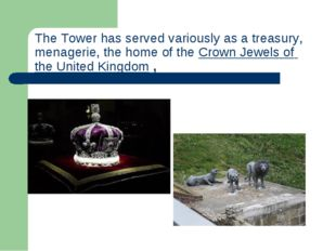 The Tower has served variously as atreasury, menagerie, the home of theCrow