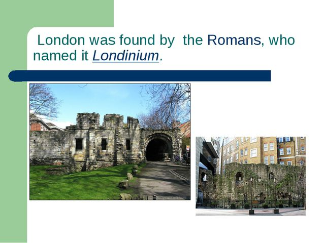 London was found by theRomans, who named itLondinium.