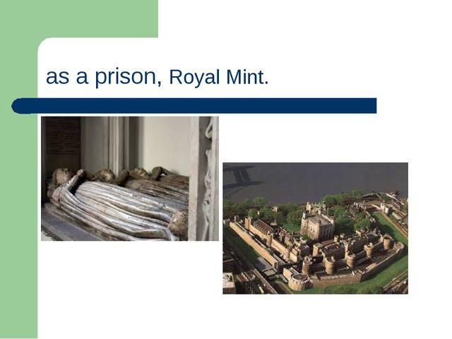 as a prison, Royal Mint.