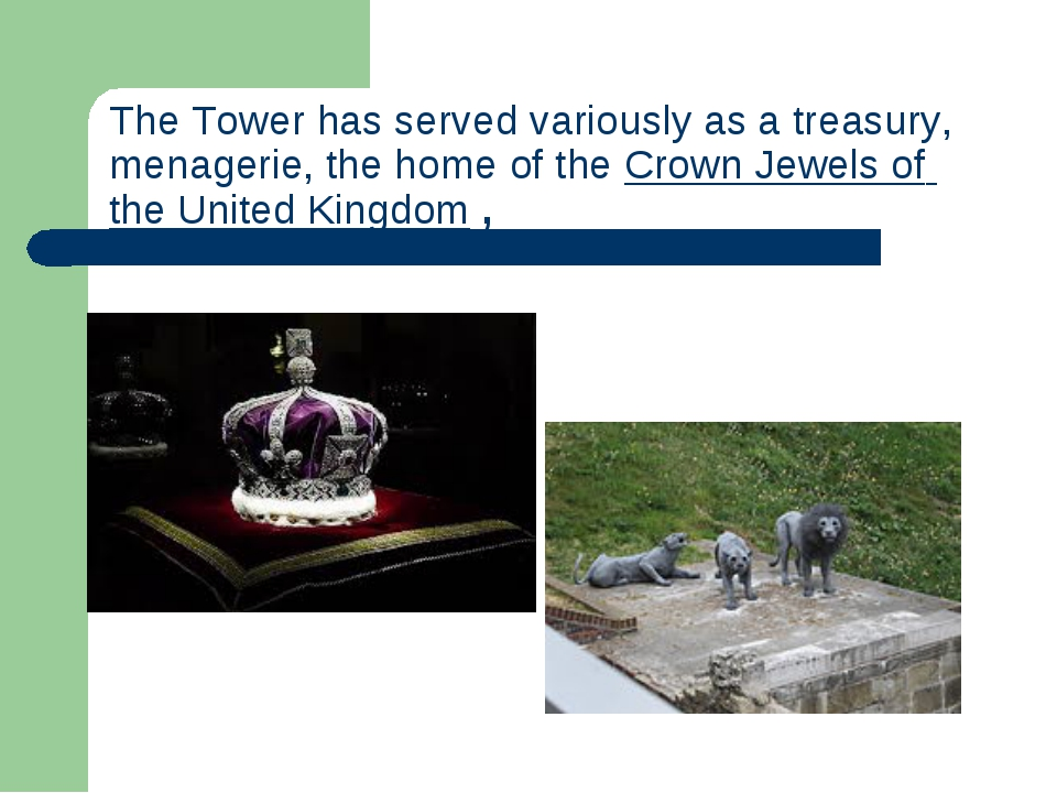 The Tower has served variously as atreasury, menagerie, the home of theCrow...