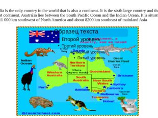 Australia is the only country in the world that is also a continent. It is th