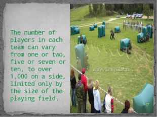 The number of players in each team can vary from one or two, five or seven or