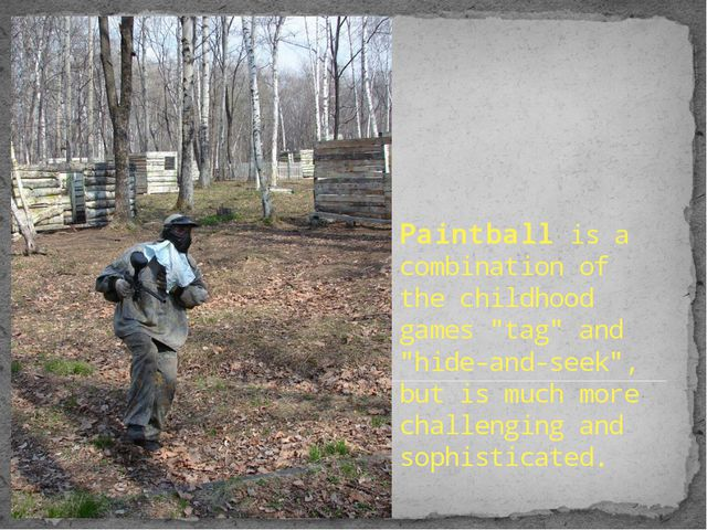 """Paintball is a combination of the childhood games """"tag"""" and """"hide-and-seek"""",..."""