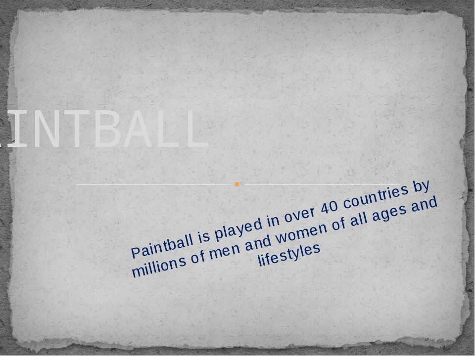 Paintball is played in over 40 countries by millions of men and women of all...