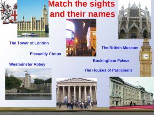 Match the sights and their names The Tower of London Piccadilly Circus The Br