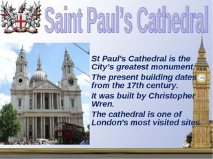 St Paul's Cathedral is the City's greatest monument. The present building dat
