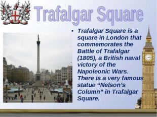 Trafalgar Square is a square in London that commemorates the Battle of Trafal