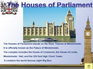The Houses of Parliament stands on the River Thames at Westminster. It is off