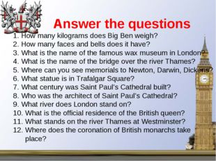 Answer the questions 1. How many kilograms does Big Ben weigh? 2. How many f