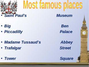 Saint Paul's Museum Big Ben Piccadilly Palace Madame Tussaud's Abbey Trafalga
