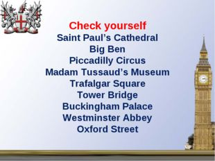 Check yourself Saint Paul's Cathedral Big Ben Piccadilly Circus Madam Tussaud
