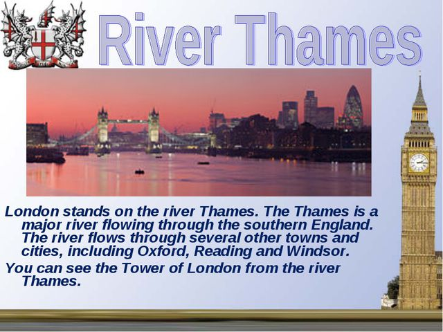 London stands on the river Thames. The Thames is a major river flowing throug...