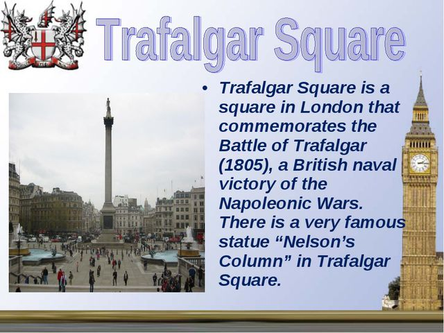 Trafalgar Square is a square in London that commemorates the Battle of Trafal...