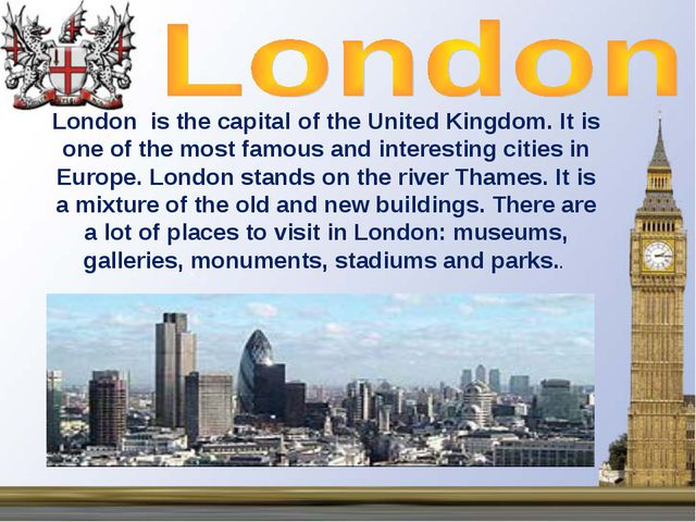 London is the capital of the United Kingdom. It is one of the most famous and...
