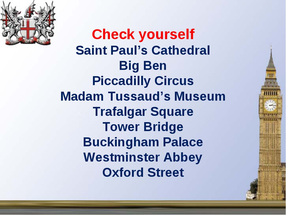 Check yourself Saint Paul's Cathedral Big Ben Piccadilly Circus Madam Tussaud...